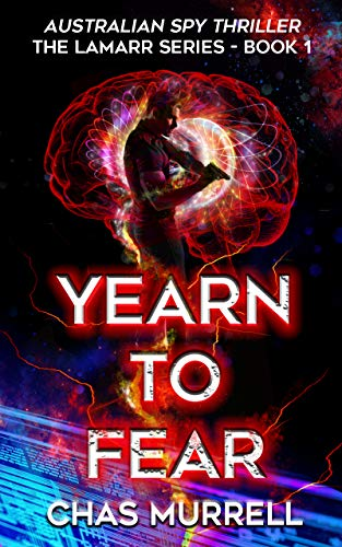 Yearn to Fear: Australian Spy Thriller - The Lamarr Series Book 1 by [Chas Murrell]