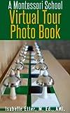 A Montessori School Virtual Tour Photo Book - Close up shots inside a real Montessori preschool (Childhood Education)...