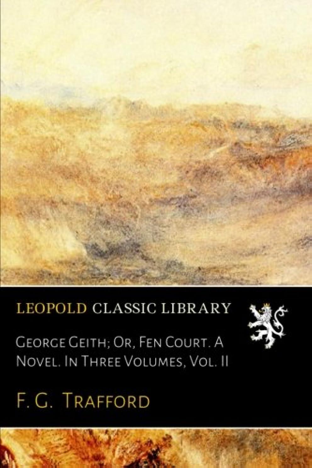 着服白雪姫首尾一貫したGeorge Geith; Or, Fen Court. A Novel. In Three Volumes, Vol. II