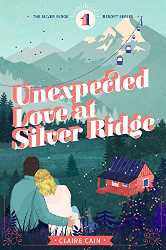Unexpected Love at Silver Ridge: A Sweet Small Town Romance (Silver Ridge Resort Series Book 1) by [Claire Cain]