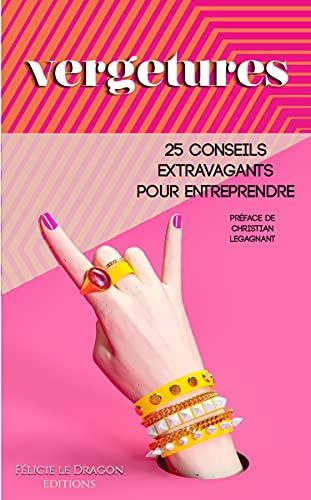 Vergetures - 25 conseils extravagants pour entreprenddre (French Edition)