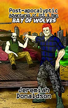 Post-apocalyptic Adventures of Ott & Ren: Bay of Wolves by [Jeremiah Donaldson]