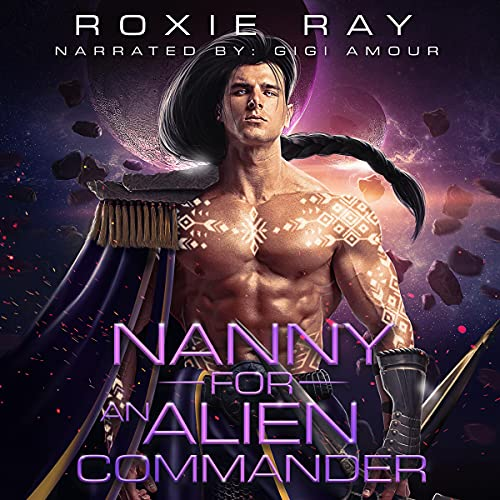 Nanny for an Alien Commander Audiobook By Roxie Ray cover art