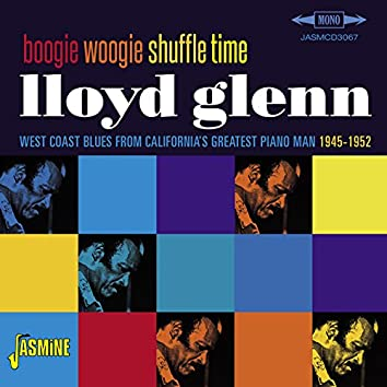 Boogie Woogie Shuffle Time - West Coast Blues from California's Greatest Piano Man 1945-1952