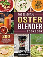 The Essential Oster Blender Cookbook: 200 Easy Mix-and-Match Smoothie Recipes for Your Oster Blender
