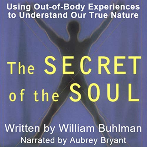 The Secret of the Soul Audiobook By William L. Buhlman cover art