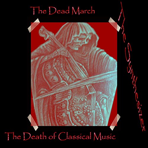 The Dead March: The Death of Classical Music