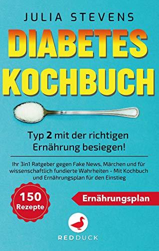 DIABETES KOCHBUCH: Typ 2 mit der richtigen Ernährung besiegen! Ihr 3in1 Ratgeber gegen Fake News, Märchen & für wissenschaftlich fundierte Wahrheiten - ... und Ernährungsplan für den Einstieg