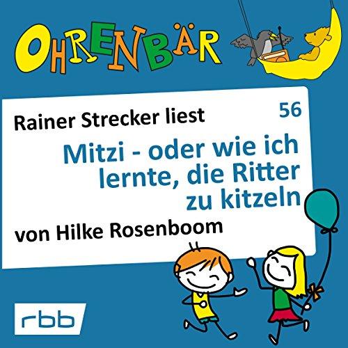 Mitzi - oder wie ich lernte, die Ritter zu kitzeln     Ohrenbär 56              Autor:                                                                                                                                 Hilke Rosenboom                               Sprecher:                                                                                                                                 Rainer Strecker                      Spieldauer: 59 Min.     Noch nicht bewertet     Gesamt 0,0
