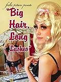 Big Hair Long Lashes