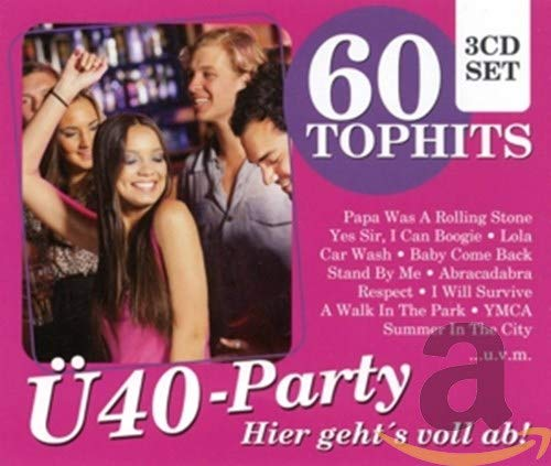 60 Tophits Ü40 Party - Hier geht´s voll ab: YMCA / I Will Survive / Car Wash / Celebration / I Can Boogie / Popcorn /