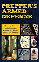 Prepper's Armed Defense: Lifesaving Firearms and Alternative Weapons to Purchase, Master and Stockpile (Preppers)