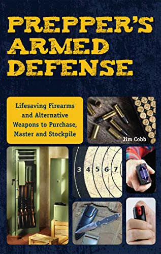 Compare Textbook Prices for Prepper's Armed Defense: Lifesaving Firearms and Alternative Weapons to Purchase, Master and Stockpile  ISBN 9781612435619 by Cobb, Jim