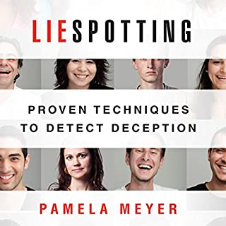 Liespotting     Proven Techniques to Detect Deception               By:                                                                                                                                 Pamela Meyer                               Narrated by:                                                                                                                                 Karen Saltus                      Length: 6 hrs and 13 mins     12 ratings     Overall 4.1