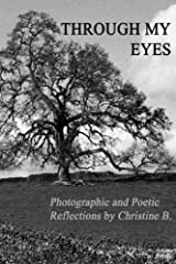 Through My Eyes: Photographic and Poetic Reflections by Christine B. Paperback