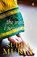The Mother I Never Knew: Two Novellas by Sudha Murty(2014-07-01)