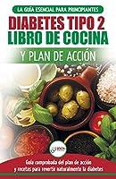 Diabetes tipo 2 libro de cocina y plan de acción: guía esencial para revertir la diabetes de forma natural + recetas de dietas saludables (Libro en español / Type 2 Diabetes Spanish Book)