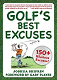 Golf s Best Excuses: 150 Hilarious Excuses Every Golf Player Should Know