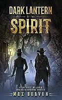 Dark Lantern of the Spirit: An Arthur C. Wilson and Benjamin Hathorne Novella (The Arthur C. Wilson and Benjamin Hathorne Novellas)
