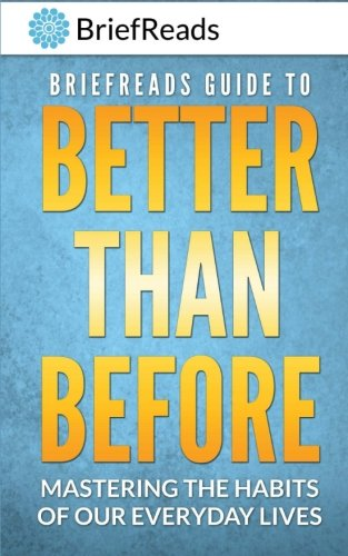Book: BriefReads Guide to Better Than Before - Mastering the Habits of Our Everyday Lives by Gretchen Rubin | Summary & Analysis by BriefReads