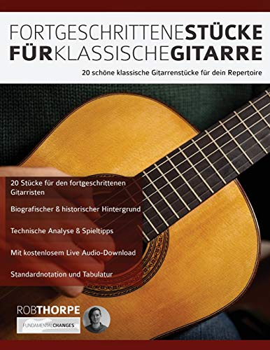 Fortgeschrittene Stücke Für Klassische Gitarre: 20 schöne klassische Gitarrenstücke für dein Repertoire