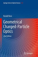 Geometrical Charged-Particle Optics (Springer Series in Optical Sciences (142))