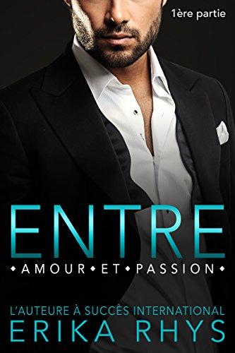 Entre amour et passion: 1ère partie: un triangle amoureux new romance (La série Entre amour et passion) (French Edition)