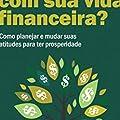 Você está satisfeito com sua vida financeira?: Como planejar e mudar suas atitudes para ter prosperidade