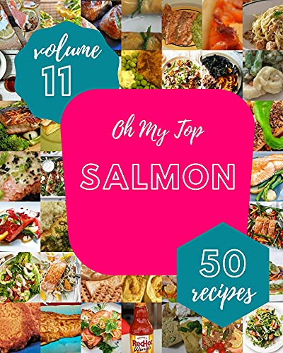Oh My Top 50 Salmon Recipes Volume 11: Making More Memories in your Kitchen with Salmon Cookbook! (English Edition)