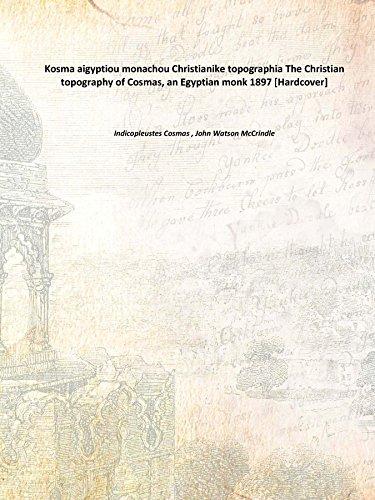 Kosma aigyptiou monachou Christianike topographia The Christian topography of Cosmas, an Egyptian monk 1897 [Hardcover]