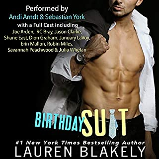 Birthday Suit                   By:                                                                                                                                 Lauren Blakely                               Narrated by:                                                                                                                                 Andi Arndt,                                                                                        Sebastian York,                                                                                        January Lavoy,                   and others                 Length: 7 hrs and 16 mins     981 ratings     Overall 4.7