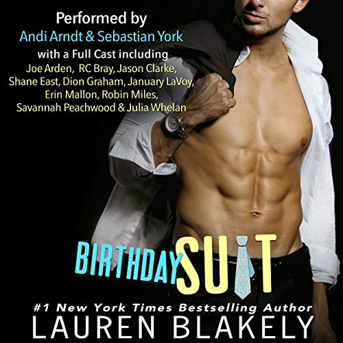 Birthday Suit                   By:                                                                                                                                 Lauren Blakely                               Narrated by:                                                                                                                                 Andi Arndt,                                                                                        Sebastian York,                                                                                        January Lavoy,                   and others                 Length: 7 hrs and 16 mins     1,100 ratings     Overall 4.7