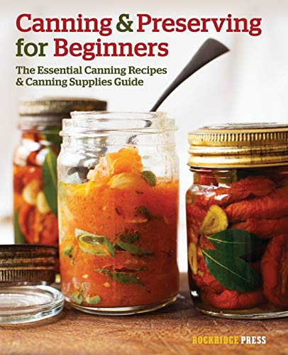Canning and Preserving for Beginners: The Essential Canning Recipes...