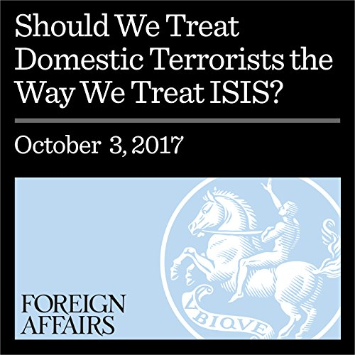 Should We Treat Domestic Terrorists the Way We Treat ISIS?                   By:                                                                                                                                 Daniel Byman                               Narrated by:                                                                                                                                 Kevin Stillwell                      Length: 35 mins     Not rated yet     Overall 0.0