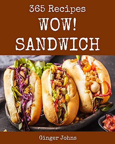 Wow! 365 Sandwich Recipes: A Sandwich Cookbook You Won't be Able to Put Down (English Edition)