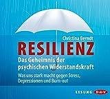 Resilienz. Das Geheimnis der psychischen Widerstandskraft: Was uns stark macht gegen Stress, Depressionen und Burn-out (4 CDs)
