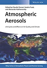 Atmospheric Aerosols: Life Cycles and Effects on Air Quality and Climate (Wiley Series in Atmospheric Physics and Remote Sensing)