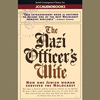 The Nazi Officer's Wife     How One Jewish Woman Survived the Holocaust              By:                                                                                                                                 Edith Hahn Beer,                                                                                        Susan Dworkin                               Narrated by:                                                                                                                                 Barbara Rosenblat                      Length: 8 hrs and 15 mins     1,646 ratings     Overall 4.5