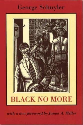 Black No More: Being an Account of the Strange and...