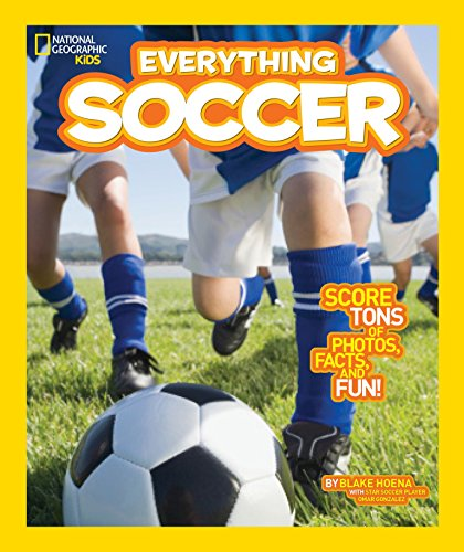 Compare Textbook Prices for National Geographic Kids Everything Soccer: Score Tons of Photos, Facts, and Fun Illustrated Edition ISBN 9781426317132 by Hoena, Blake
