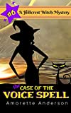 The Case of the Voice Spell: A Hillcrest Witch Mystery (Hillcrest Witch Cozy Mystery Book 6)