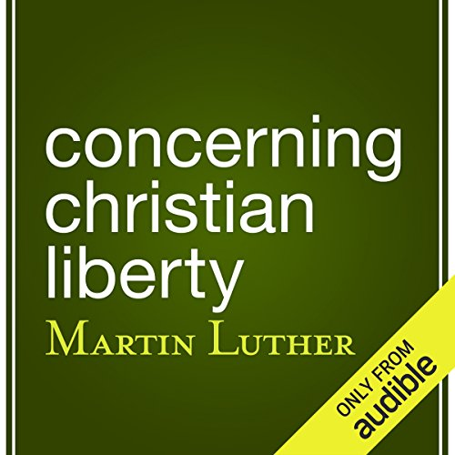 Concerning Christian Liberty                   By:                                                                                                                                 Martin Luther                               Narrated by:                                                                                                                                 Eric Brooks                      Length: 2 hrs and 26 mins     Not rated yet     Overall 0.0