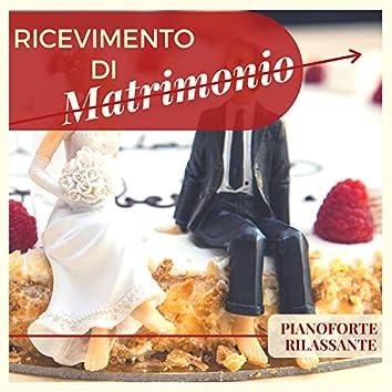 Ricevimento di Matrimonio - Pianoforte Rilassante per Far Entrare la Sposa & Intrattenere Ospiti