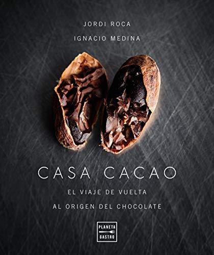Casa cacao: El viaje de vuelta al origen del chocolate (Pastelería y postres)