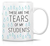 Retreez Funny Mug - These Are The Tears of My Students Teacher 11 Oz Ceramic Coffee Mugs - Funny, Sarcastic, Motivational, Inspirational birthday gifts for friends, coworkers, siblings, father, mother