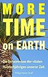 More Time on Earth: Die Geheimnisse der vitalen Hundertjährigen unserer Zeit T