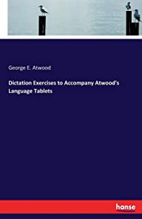 Dictation Exercises to Accompany Atwood's Language Tablets