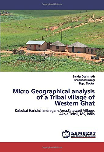 Micro Geographical analysis of a Tribal village of Western Ghat: Kalsubai Harishchandragarh Area,Satewadi Village, Akole Tehsil, MS, India