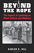 The Impact of Lynching on Black Culture and Memory: The Impact of Lynching on Black Culture and Memory (Cambridge Studies on the American South)