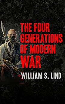 The Four Generations of Modern War by [William S. Lind]